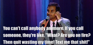 Wise words, Aziz.